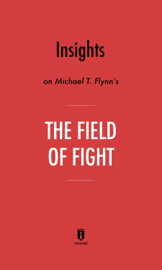 Insights on Michael T. Flynn's The Field of Fight by Instaread