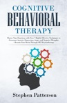 Cognitive Behavioral Therapy Master Your Emotions With Over 7 Highly Effective Techniques To Overcome Anxiety Depression Anger And Negative Thoughts - Retrain Your Brain Through CBT Psychotherapy