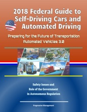2018 Federal Guide to Self-Driving Cars and Automated Driving: Preparing for the Future of Transportation - Automated Vehicles 3.0, Safety Issues and Role of the Government in Autonomous Regulation