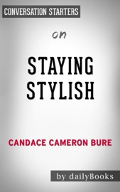 STAYING STYLISH: CULTIVATING A CONFIDENT LOOK, STYLE & ATTITUDE BY CANDACE CAMERON BURE: CONVERSATION STARTERS