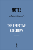 Notes on Peter F. Drucker's The Effective Executive by Instaread