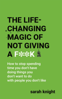 Sarah Knight - The Life-Changing Magic of Not Giving a F**k artwork