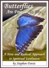 Butterflies Are Free To Fly A New And Radical Approach To Spiritual Evolution