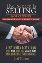 The Secret Is Selling Not Closing. Closing Is the Result of Effective Selling.
