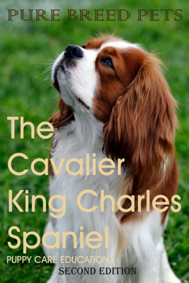 The Cavalier King Charles Spaniel 2ND Edition (Pure Breed Pets) - Puppy Care Education book