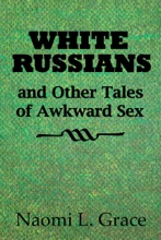 White Russians And Other Tales Of Awkward Sex