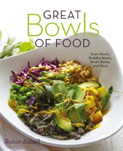 Great Bowls of Food: Grain Bowls, Buddha Bowls, Broth Bowls, and More Libro Cover