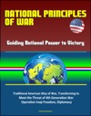 National Principles Of War Guiding National Power To Victory - Traditional American Way Of War Transforming To Meet The Threat Of 4th Generation War Operation Iraqi Freedom Diplomacy