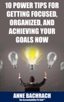 10 Power Tips For Getting Focused Organized And Achieving Your Goals Now