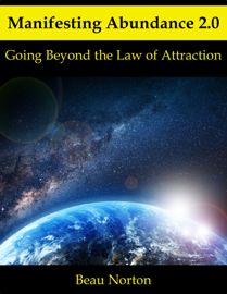 Manifesting Abundance 2.0: Going Beyond the Law of Attraction book