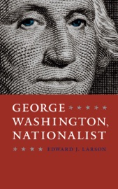 George Washington, Nationalist - Edward J. Larson by  Edward J. Larson PDF Download