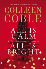 All Is Calm, All Is Bright - Colleen Coble book summary