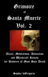 Grimoire Of Santa Muerte Volume 2 Altars Meditations Divination And Witchcraft Rituals For Devotees Of Most Holy Death