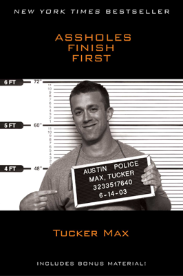 Assholes Finish First - Tucker Max book