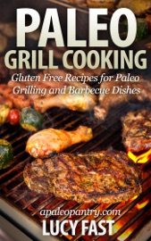 Download Paleo Grill Cooking: Gluten Free Recipes for Paleo Grilling and Barbecue Dishes