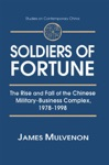 Soldiers Of Fortune The Rise And Fall Of The Chinese Military-Business Complex 1978-1998