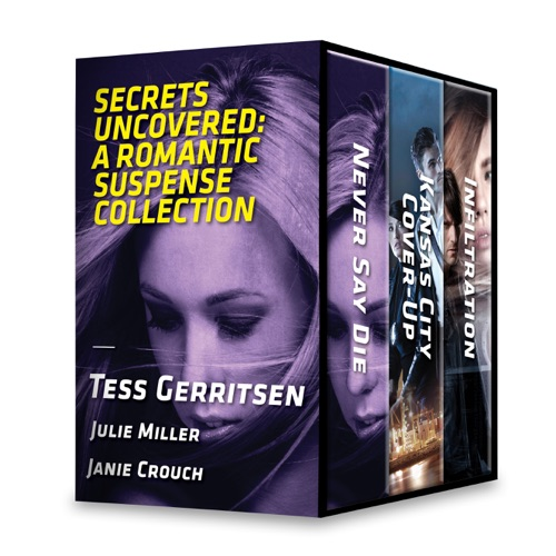 Tess Gerritsen, Julie Miller & Janie Crouch - Secrets Uncovered: A Romantic Suspense Collection
