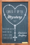 Chalk It Up To Mystery Reflections On The Rosary For The Catholic School Educator