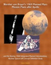 Wernher Von Brauns 1969 Manned Mars Mission Plans After Apollo And The Boeing 1968 Integrated Manned Interplanetary Nuclear Spacecraft Concept Definition Study