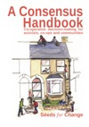 A Consensus Handbook Co-operative Decision Making For Activists Co-ops And Communities