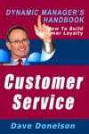 Customer Service The Dynamic Managers Handbook On How To Build Customer Loyalty