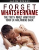 Forget Whatshername: The Truth About How To Get Your Ex-Girlfriend Back