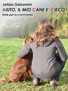 Aiuto, il mio cane è cieco! Note per la convivenza da Letizia Gelsomini