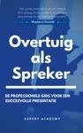Overtuig Als Spreker De Professionele Gids Voor Een Succesvolle Presentatie