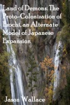Land Of Demons The Proto-Colonization Of Ezochi An Alternate Model Of Japanese Expansion