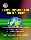 Cruise Missiles For The U S Navy An Exemplar Of Innovation In A Military Organization - Sperrys Aerial Torpedo Project Aphrodite Gorgon Missile Drones Regulus Harpoon Tomahawk