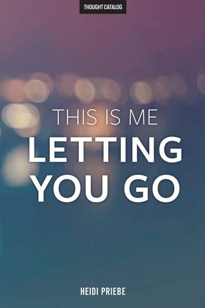 This Is Me Letting You Go - Heidi Priebe book cover