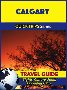 Calgary Travel Guide (Quick Trips Series) - Melissa Lafferty
