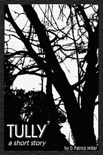 Tully: a short story - D. Patrick Miller - D. Patrick Miller