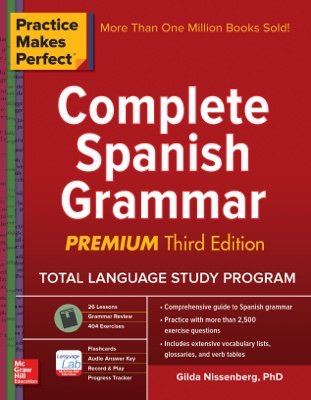 Practice Makes Perfect Complete Spanish Grammar, Premium Third Edition