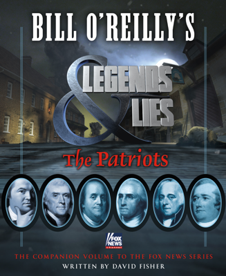 Bill O'Reilly's Legends and Lies: The Patriots - David Fisher book