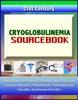21st Century Cryoglobulinemia Sourcebook: Clinical Data For Patients, Families, And Physicians - Purpura, Raynaud's Phenomenon, Plasmapheresis, Vasculitis, Autoimmune Disorders