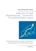 Industrie 4.0 und Digitalisierung – Innovative Geschäftsmodelle wagen!