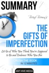Bren Browns The Gifts Of Imperfection Let Go Of Who You Think Youre Supposed To Be And Embrace Who You Are Summary