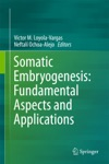 Somatic Embryogenesis Fundamental Aspects And Applications