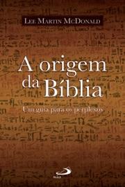A ORIGEM DA BíBLIA