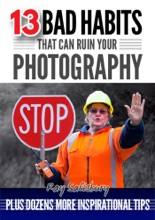 13 Bad Habits That Can Ruin Your Photography