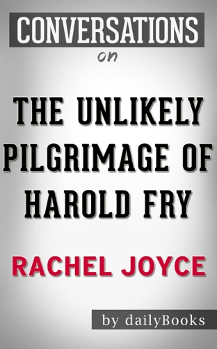 Daily Books - The Unlikely Pilgrimage of Harold Fry: A Novel by Rachel Joyce  Conversation Starters