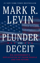 Plunder and Deceit - Mark R. Levin by  Mark R. Levin PDF Download