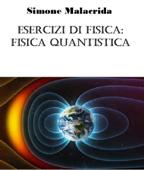 Esercizi di fisica: fisica quantistica Book Cover