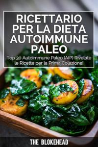 Ricettario per la dieta autoimmune Paleo : Top 30 Autoimmune Paleo (AIP) Rivelate le ricette per la prima colazione! Libro Cover