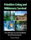 Primitive Living And Wilderness Survival
