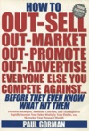 How To Out-Sell Out-Market Out-Promote Out-Advertise Everyone Else You Compete Against Before They Even Know What Hit Them