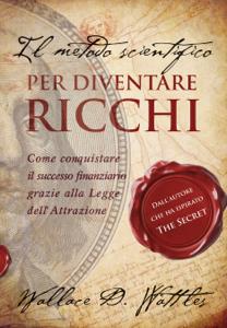 Il metodo scientifico per diventare ricchi (Il libro che ha ispirato