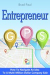 Entrepreneur GPS How To Navigate An Idea To A Multi-Million Dollar Company Sale
