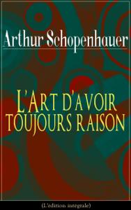 L'Art d'avoir toujours raison (L'édition intégrale) La couverture du livre martien